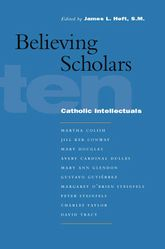 Believing ScholarsTen Catholic Intellectuals