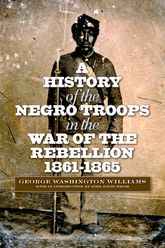 A History of the Negro Troops in the War of the Rebellion, 1861–1865