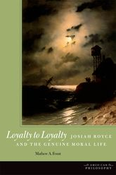 Loyalty to Loyalty: Josiah Royce and the Genuine Moral Life
