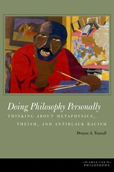 Doing Philosophy Personally: Thinking about Metaphysics, Theism, and Antiblack Racism