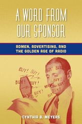 A Word from Our SponsorAdmen, Advertising, and the Golden Age of Radio