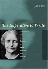 The Imperative to WriteDestitutions of the Sublime in Kafka, Blanchot and Beckett$