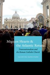 Migrant Hearts and the Atlantic ReturnTransnationalism and the Roman Catholic Church