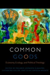 Common Goods – Economy, Ecology, and Political Theology - University Press Scholarship Online