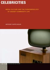 CelebricitiesMedia Culture and the Phenomenology of Gadget Commodity Life