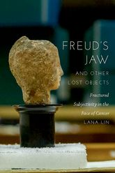 Freud's Jaw and Other Lost ObjectsFractured Subjectivity in the Face of Cancer