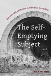 The Self-Emptying SubjectKenosis and Immanence, Medieval to Modern