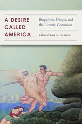 A Desire Called AmericaBiopolitics, Utopia, and the Literary Commons