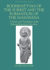 Bodhisattvas of the Forest and the Formation of the MahayanaA Study and Translation of the Rastrapalapariprccha-sutra