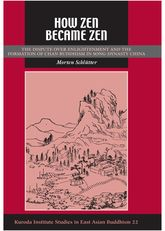 How Zen Became ZenThe Dispute over Enlightenment and the Formation of Chan Buddhism in Song-Dynasty China$