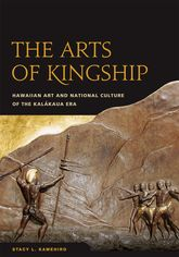 The Arts of KingshipHawaiian Art and National Culture of the Kalakaua Era