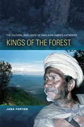 Kings of the ForestThe Cultural Resilience of Himalayan Hunter-Gatherers