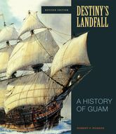Destiny's LandfallA History of Guam, Revised Edition$