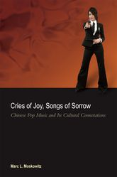 Cries of Joy, Songs of SorrowChinese Pop Music and Its Cultural Connotations