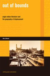 Out of BoundsAnglo-Indian Literature and the Geography of Displacement$