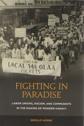 Fighting in ParadiseLabor Unions, Racism, and Communists in the Making of Modern Hawaii
