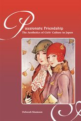 Passionate FriendshipThe Aesthetics of Girl's Culture in Japan$