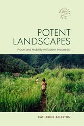 Potent LandscapesPlace and Mobility in Eastern Indonesia$