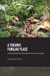 A Faraway, Familiar PlaceAn Anthropologist Returns to Papua New Guinea