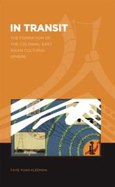 In TransitThe Formation of a Colonial East Asian Cultural Sphere$