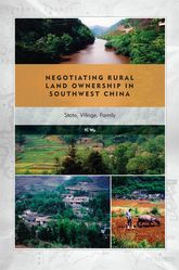 Negotiating Rural Land Ownership in Southwest ChinaState, Village, Family