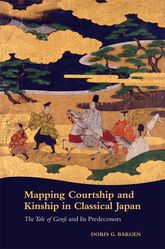 Mapping Courtship and Kinship in Classical JapanThe Tale of Genji and Its Predecessors$