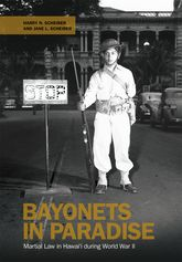 Bayonets in ParadiseMartial Law in Hawai'i during World War II