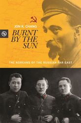 Burnt by the SunThe Koreans of the Russian Far East