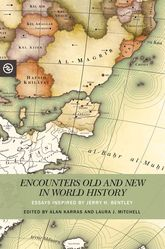 Encounters Old and New in World HistoryEssays Inspired by Jerry H. Bentley