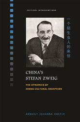 China's Stefan ZweigThe Dynamics of Cross-Cultural Reception