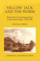 Yellow Jack and the WormBritish Naval Administration in the West Indies, 1739-1748