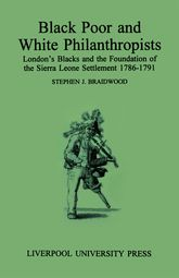 Black Poor and White PhilanthropistsLondon's Blacks and the Foundation of the Sierra Leone Settlement 1786–1791