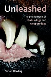 UnleashedThe phenomena of status dogs and weapon dogs