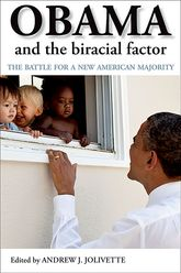 Obama and the Biracial FactorThe Battle for a New American Majority$