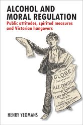 Alcohol and moral regulation: Public attitudes, spirited measures and Victorian hangovers