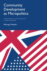 Community development as micropoliticsComparing theories, policies and politics in America and Britain