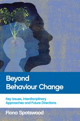 "Beyond behaviour change: ""Key issues, interdisciplinary approaches and future directions"""