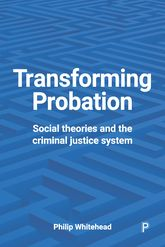Transforming ProbationSocial Theories and the Criminal Justice System$