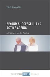 Beyond Successful and Active AgeingA Theory of Model Ageing