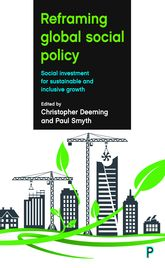 Reframing Global Social PolicySocial Investment for Sustainable and Inclusive Growth