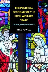 The Political Economy of the Irish Welfare StateChurch, State and Capital