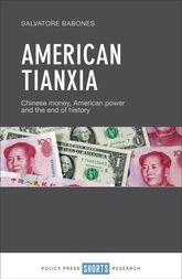 American TianxiaChinese Money, American Power and the End of History$