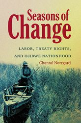 Seasons of Change: Labor, Treaty Rights, and Ojibwe Nationhood
