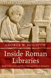 Inside Roman Libraries: Book Collections and Their Management in Antiquity