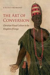 Art of ConversionChristian Visual Culture in the Kingdom of Kongo