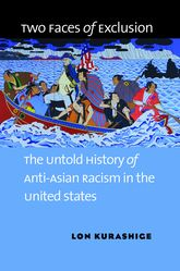 Two Faces of ExclusionThe Untold History of Anti-Asian Racism in the United States