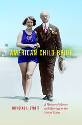 American Child BrideA History of Minors and Marriage in the United States