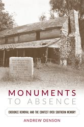 Monuments to AbsenceCherokee Removal and the Contest over Southern Memory