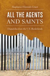 All the Agents and SaintsDispatches from the U.S. Borderlands
