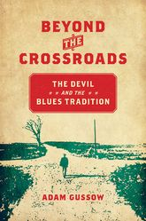 Beyond the CrossroadsThe Devil and the Blues Tradition